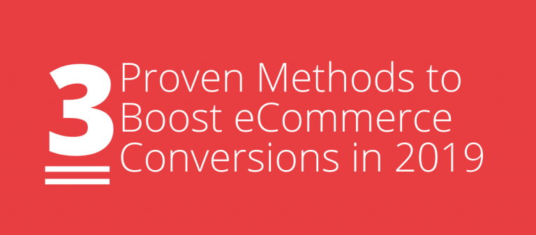 3 Proven Methods to Boost eCommerce Conversions in 2019