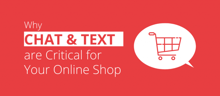 Why Chat & Text are Critical for Your Online Shop