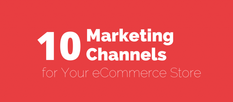 10 Marketing Channels for Your eCommerce Store