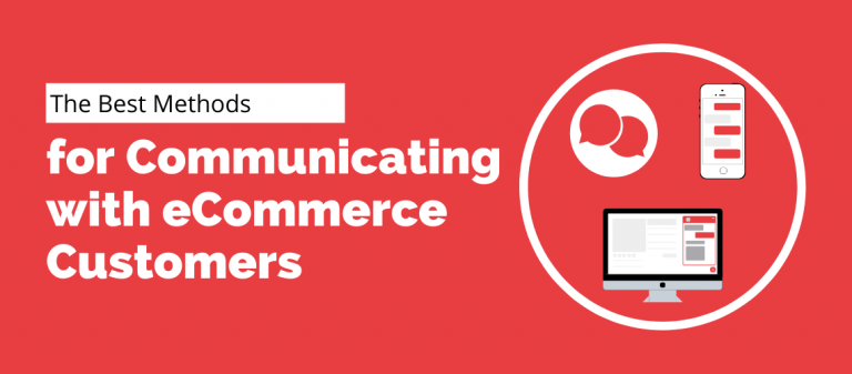 The Best Methods for Communicating with eCommerce Customers