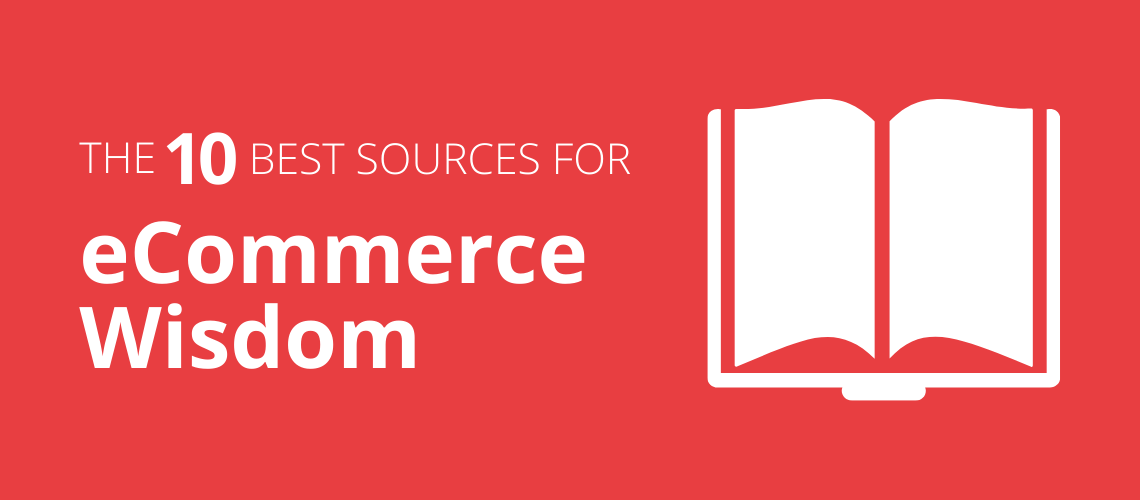 The 10 Best Sources for eCommerce Wisdom