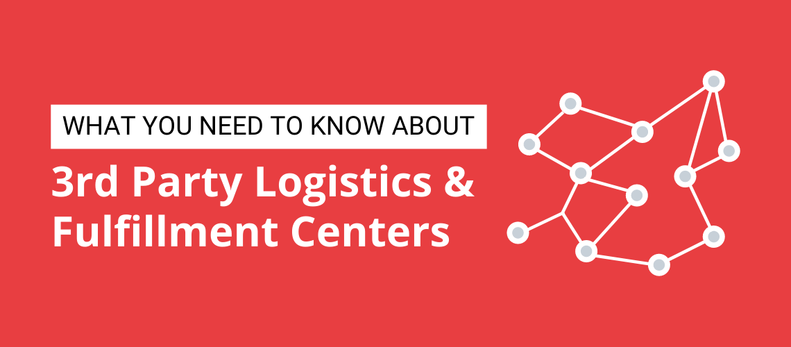What You Need to Know About 3rd Party Logistics & Fulfillment Centers